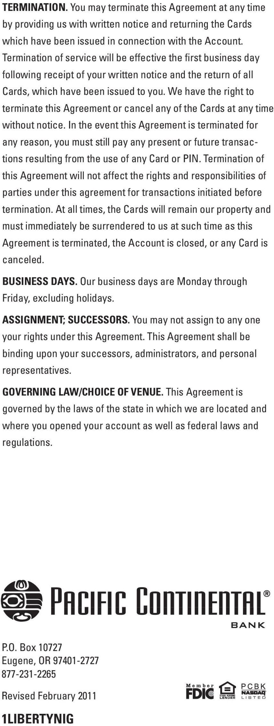 We have the right to terminate this Agreement or cancel any of the Cards at any time without notice.