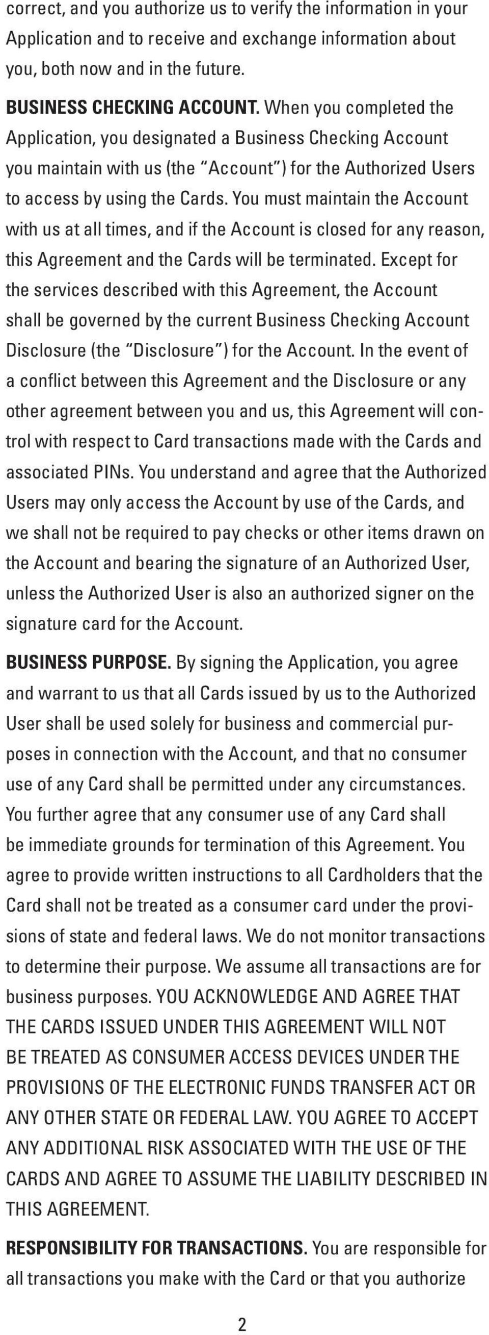 You must maintain the Account with us at all times, and if the Account is closed for any reason, this Agreement and the Cards will be terminated.