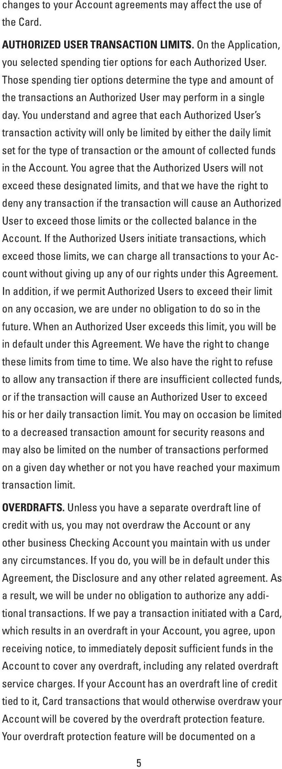 You understand and agree that each Authorized User s transaction activity will only be limited by either the daily limit set for the type of transaction or the amount of collected funds in the