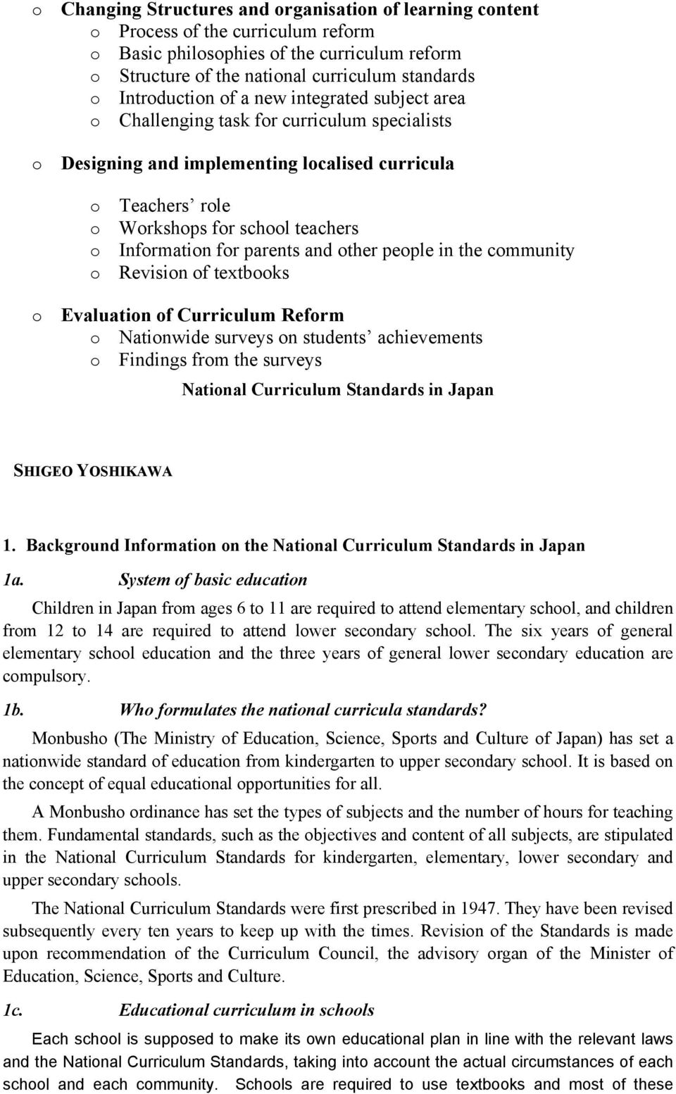 Information for parents and other people in the community o Revision of textbooks o Evaluation of Curriculum Reform o Nationwide surveys on students achievements o Findings from the surveys National