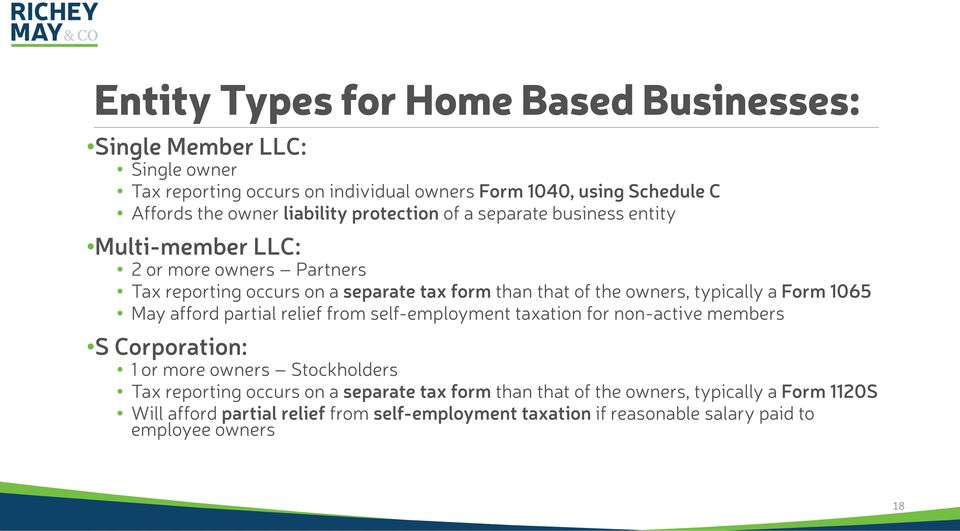 typically a Form 1065 May afford partial relief from self-employment taxation for non-active members S Corporation: 1 or more owners Stockholders Tax reporting occurs