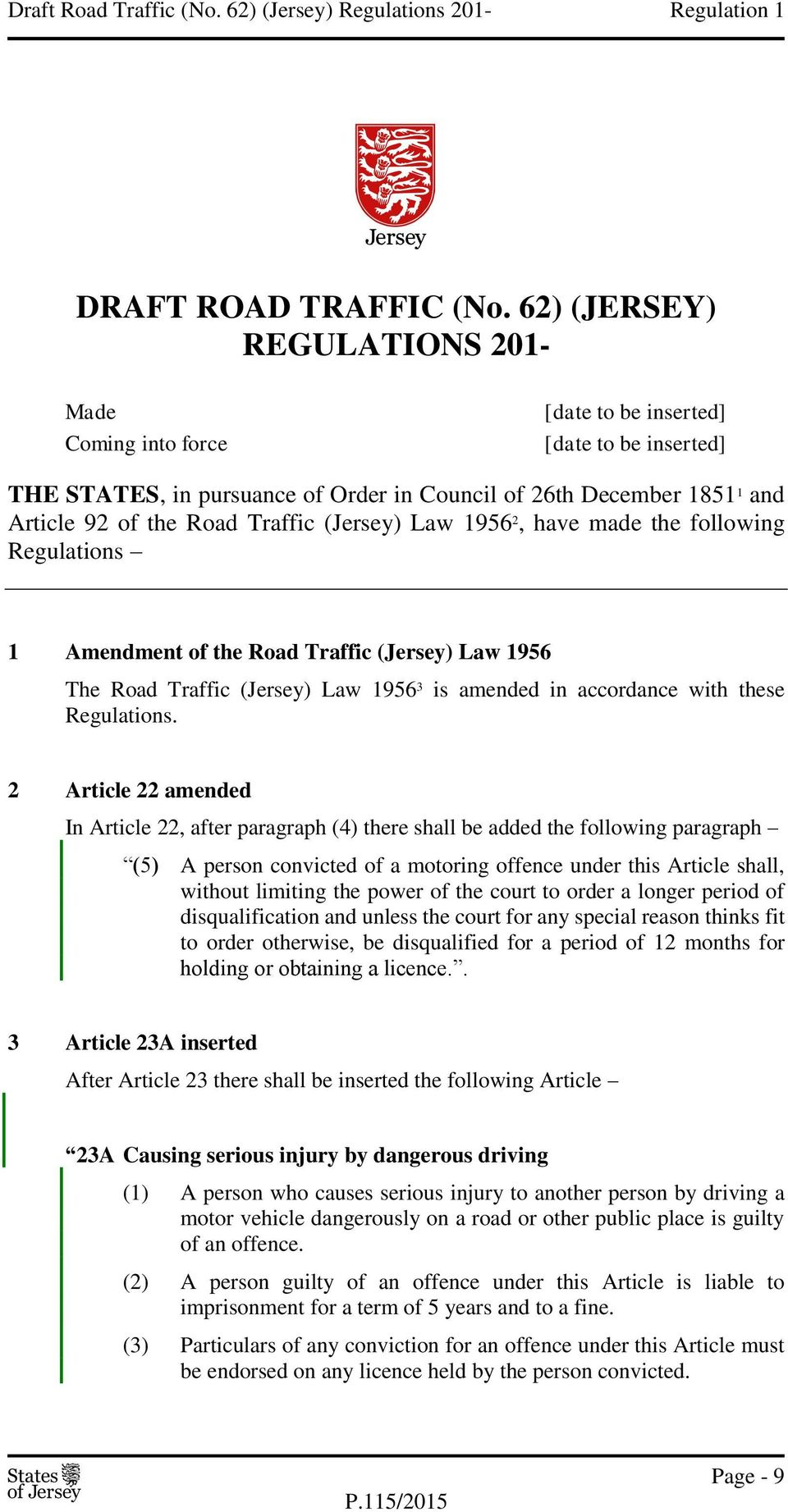 Traffic (Jersey) Law 1956 2, have made the following Regulations 1 Amendment of the Road Traffic (Jersey) Law 1956 The Road Traffic (Jersey) Law 1956 3 is amended in accordance with these Regulations.