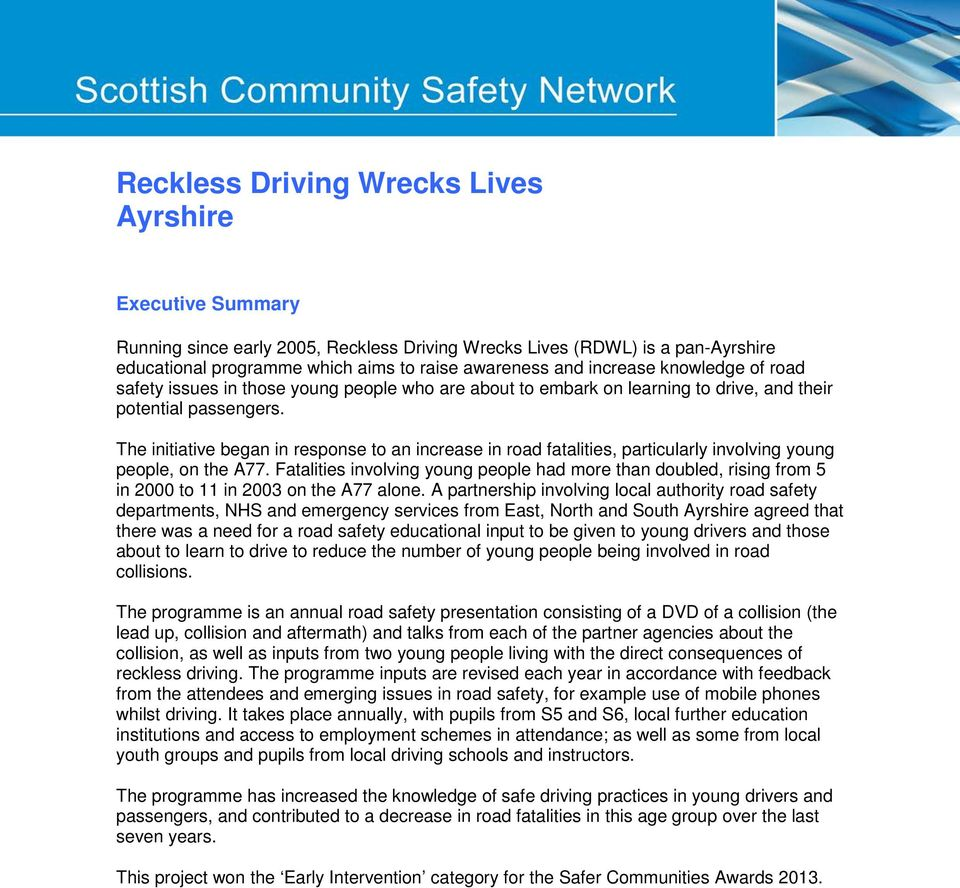 The initiative began in response to an increase in road fatalities, particularly involving young people, on the A77.