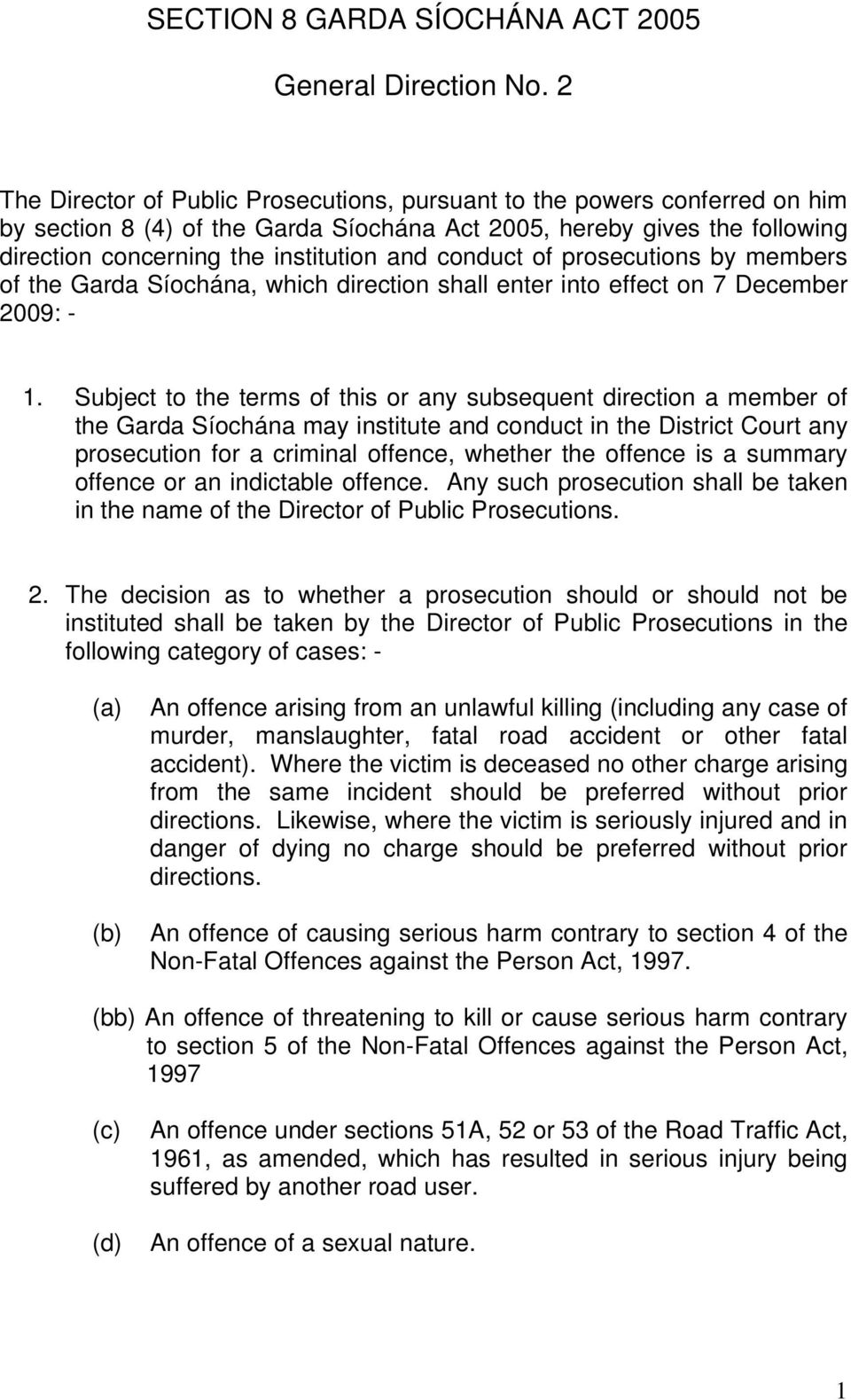 conduct of prosecutions by members of the Garda Síochána, which direction shall enter into effect on 7 December 2009: - 1.
