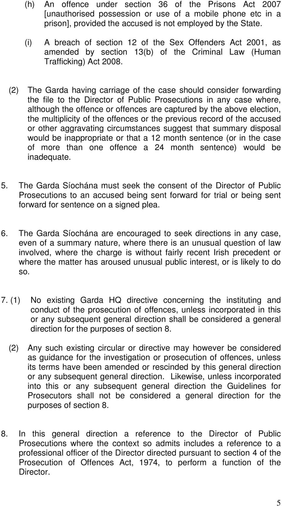 (2) The Garda having carriage of the case should consider forwarding the file to the Director of Public Prosecutions in any case where, although the offence or offences are captured by the above