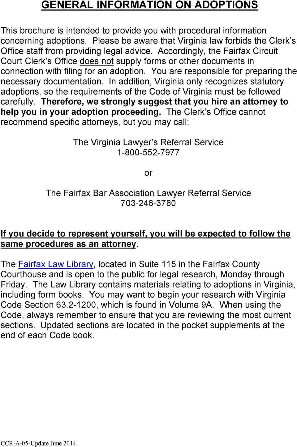 Accordingly, the Fairfax Circuit Court Clerk s Office does not supply forms or other documents in connection with filing for an adoption. You are responsible for preparing the necessary documentation.