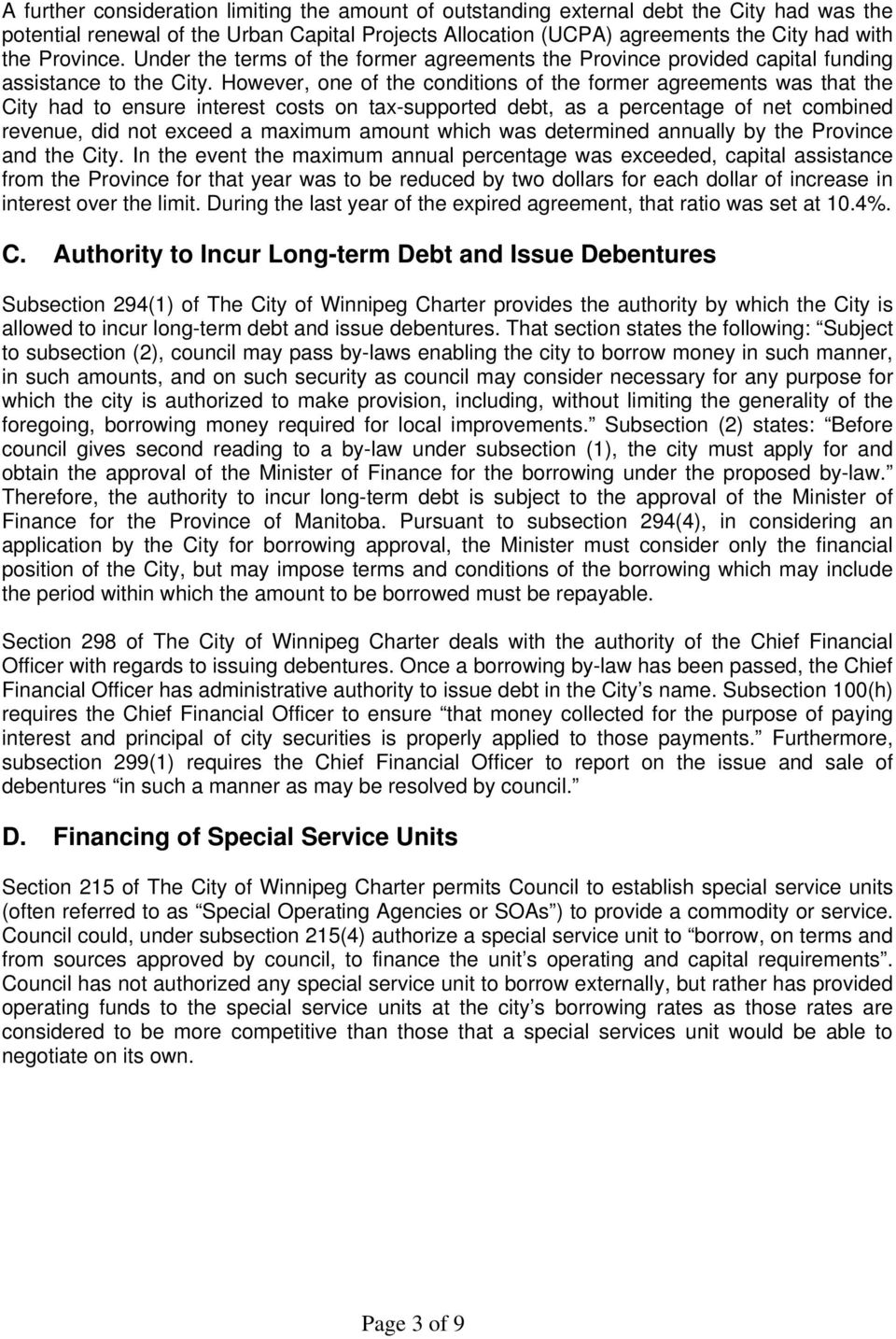 However, one of the conditions of the former agreements was that the City had to ensure interest costs on tax-supported debt, as a percentage of net combined revenue, did not exceed a maximum amount