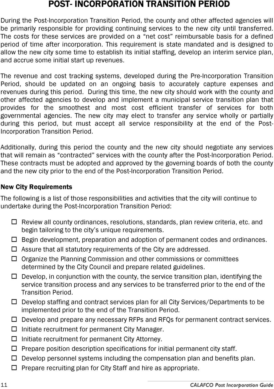 This requirement is state mandated and is designed to allow the new city some time to establish its initial staffing, develop an interim service plan, and accrue some initial start up revenues.
