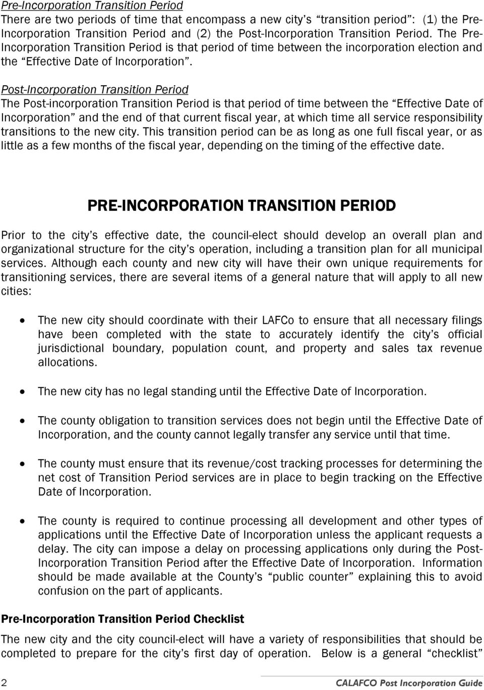 Post-Incorporation Transition Period The Post-incorporation Transition Period is that period of time between the Effective Date of Incorporation and the end of that current fiscal year, at which time