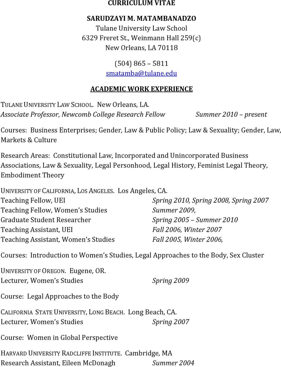 Associate Professor, Newcomb College Research Fellow Summer 2010 present Courses: Business Enterprises; Gender, Law & Public Policy; Law & Sexuality; Gender, Law, Markets & Culture Research Areas: