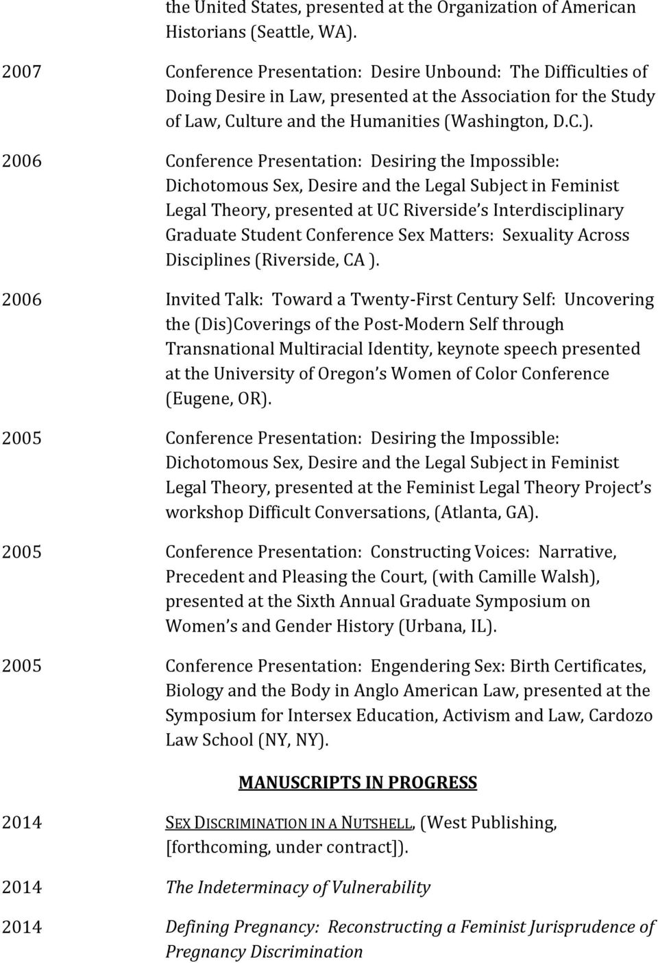 2006 Conference Presentation: Desiring the Impossible: Dichotomous Sex, Desire and the Legal Subject in Feminist Legal Theory, presented at UC Riverside s Interdisciplinary Graduate Student