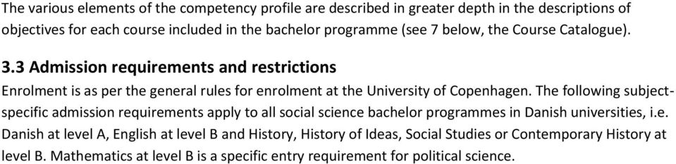 3 Admission requirements and restrictions Enrolment is as per the general rules for enrolment at the University of Copenhagen.