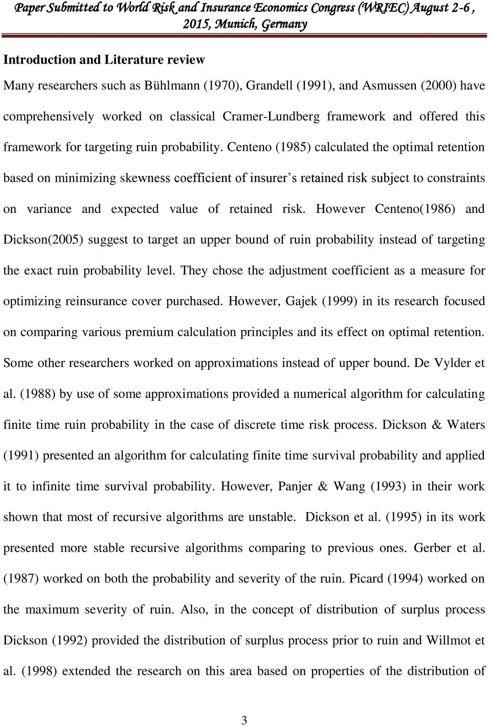 Centeno (1985) calculated the optimal retention based on minimizing skewness coefficient of insurer s retained risk subject to constraints on variance and expected value of retained risk.