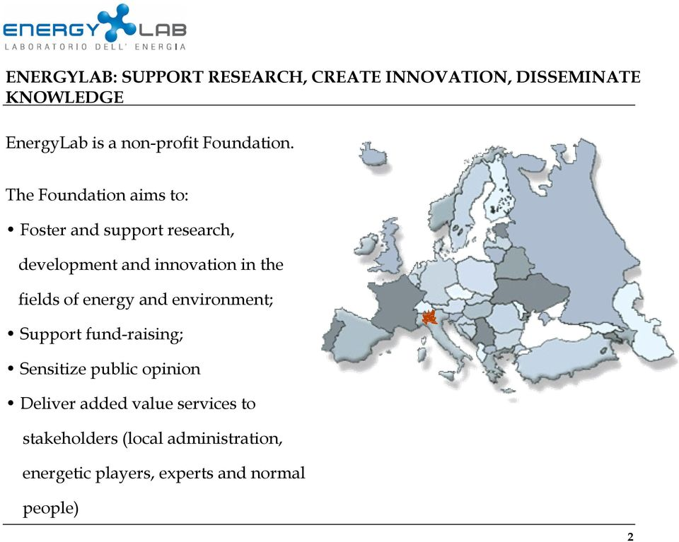 The Foundation aims to: Foster and support research, development and innovation in the fields of