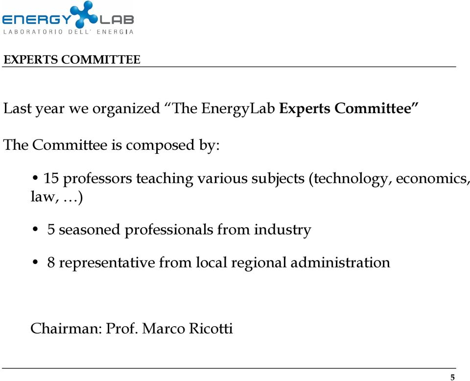 (technology, economics, law, ) 5 seasoned professionals from industry 8
