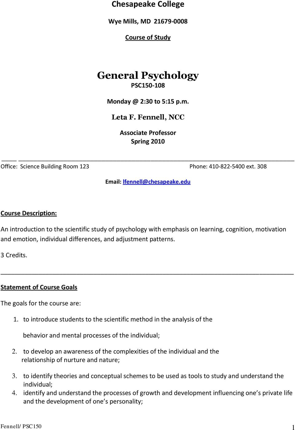edu Course Description: An introduction to the scientific study of psychology with emphasis on learning, cognition, motivation and emotion, individual differences, and adjustment patterns. 3 Credits.