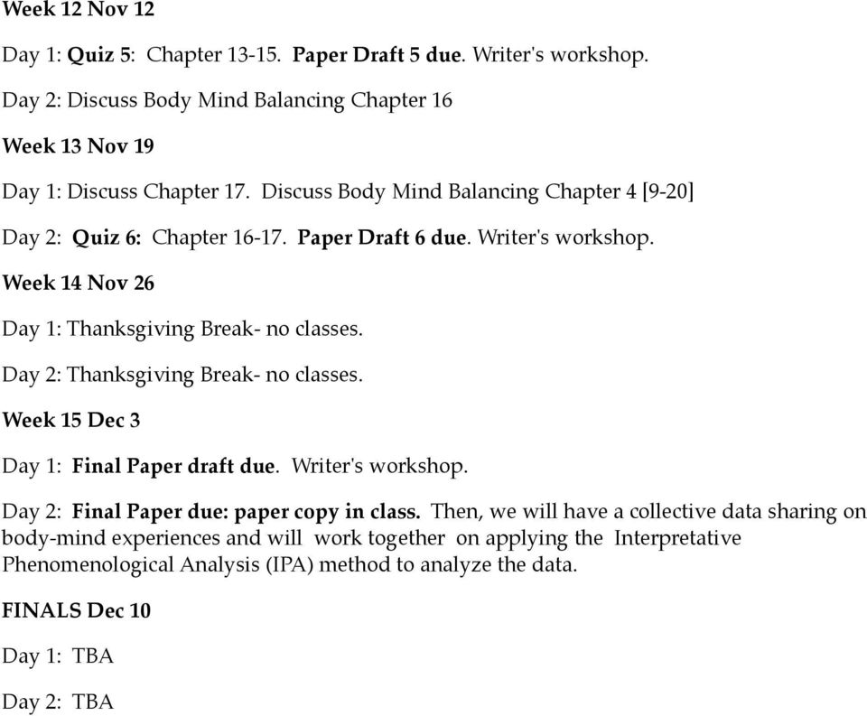 Day 2: Thanksgiving Break- no classes. Week 15 Dec 3 Day 1: Final Paper draft due. Writer's workshop. Day 2: Final Paper due: paper copy in class.