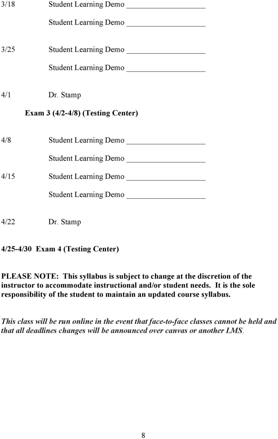 Stamp 4/25-4/30 Exam 4 (Testing Center) PLEASE NOTE: This syllabus is subject to change at the discretion of the instructor to accommodate instructional and/or student