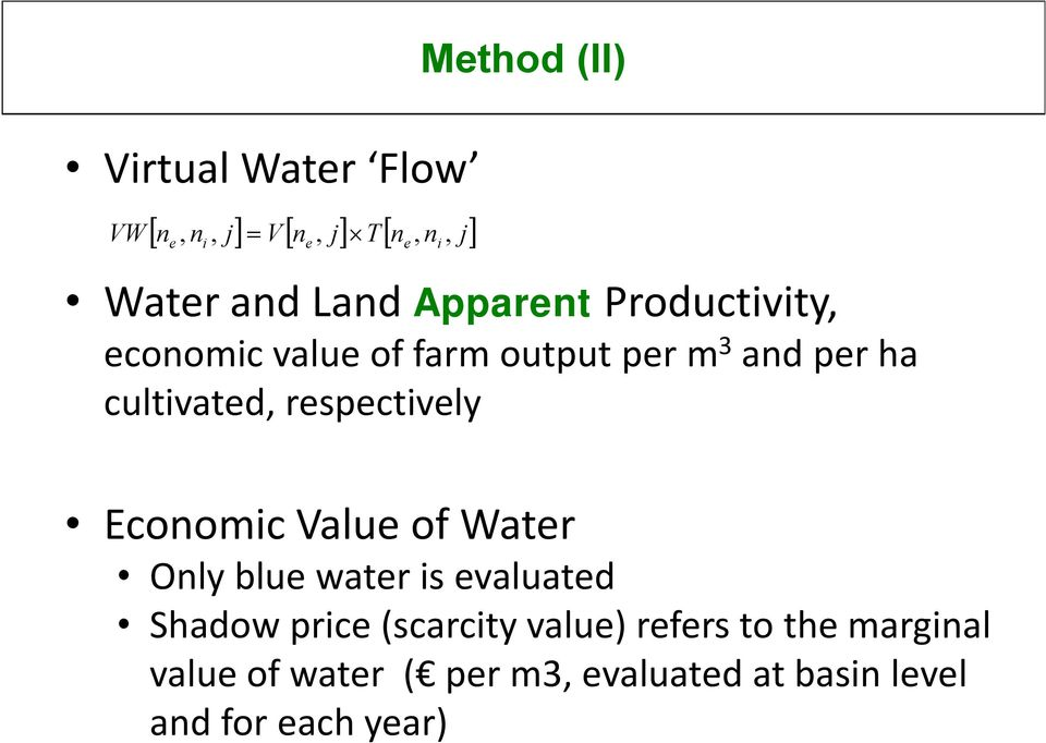 respectively Economic Value of Water Only blue water is evaluated Shadow price (scarcity