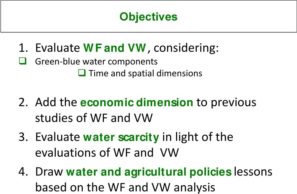 dimensions 2. Add the economic dimension to previous studies of WF and VW 3.