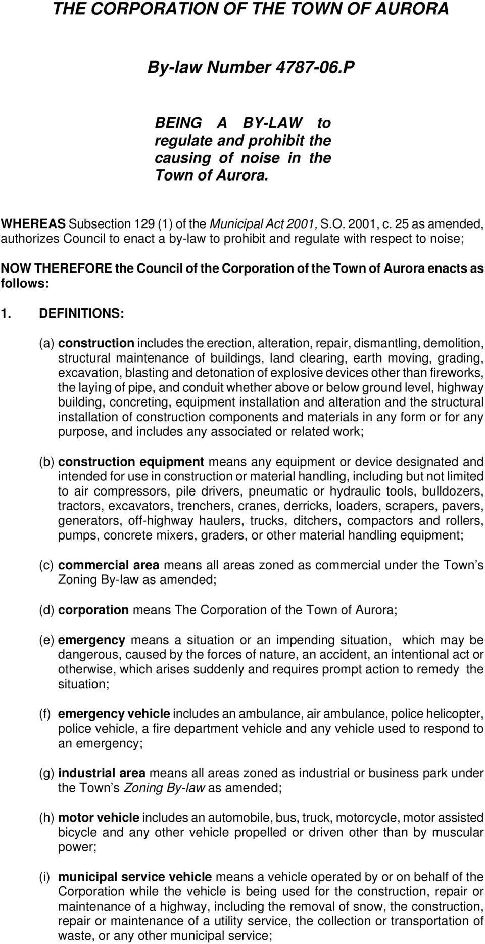 25 as amended, authorizes Council to enact a by-law to prohibit and regulate with respect to noise; NOW THEREFORE the Council of the Corporation of the Town of Aurora enacts as follows: 1.