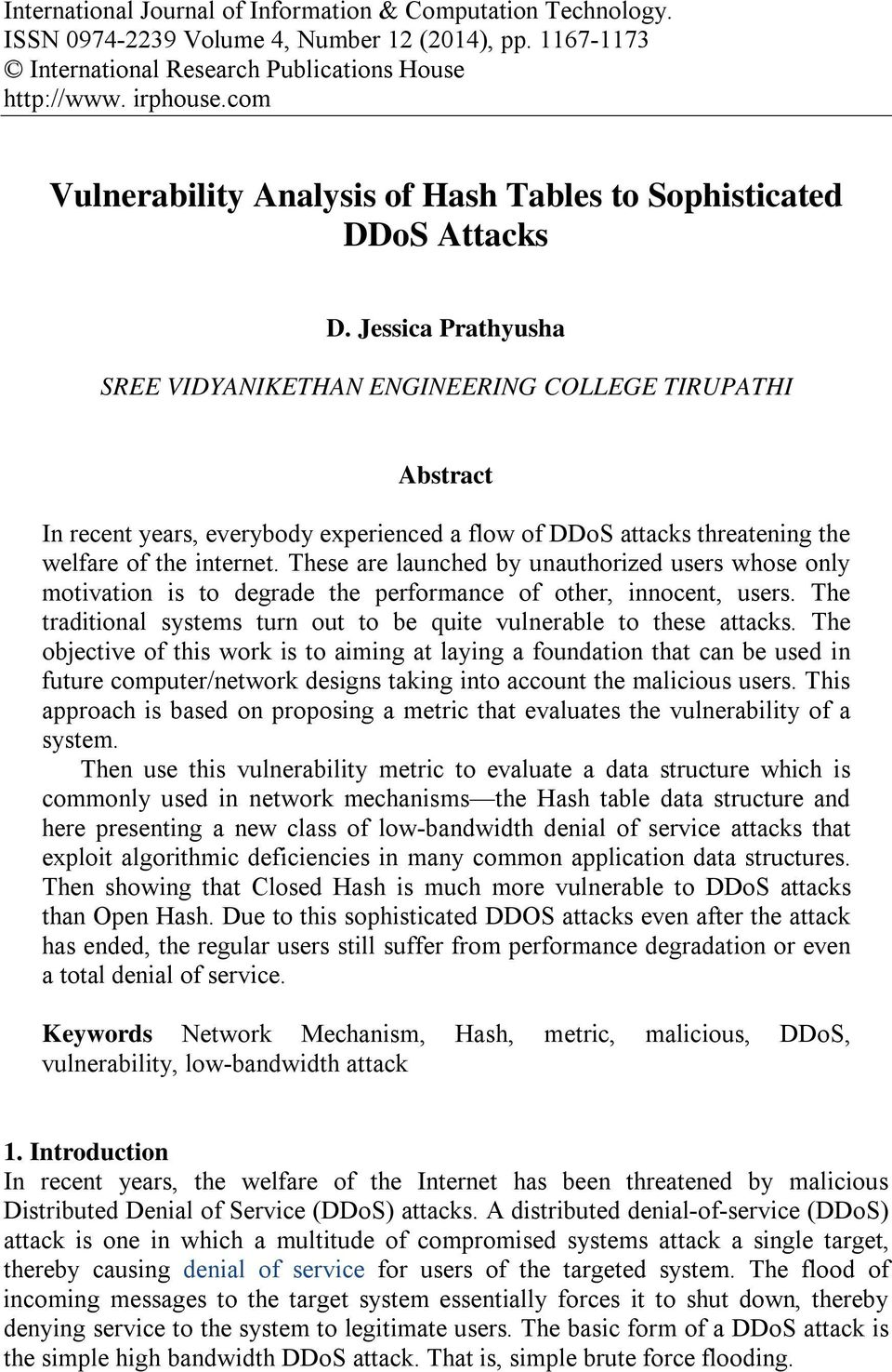 Jessica Prathyusha SREE VIDYANIKETHAN ENGINEERING COLLEGE TIRUPATHI Abstract In recent years, everybody experienced a flow of DDoS attacks threatening the welfare of the internet.