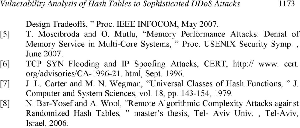[6] TCP SYN Flooding and IP Spoofing Attacks, CERT, http:// www. cert. org/advisories/ca-1996-21. html, Sept. 1996. [7] J. L. Carter and M. N.