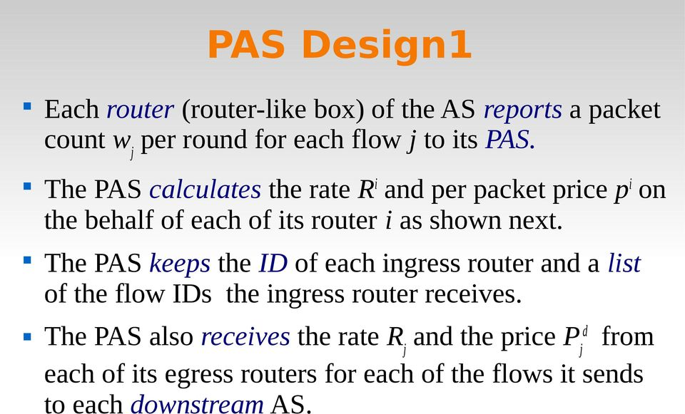 The PAS keeps the ID of each ngress router and a lst of the flow IDs the ngress router receves.