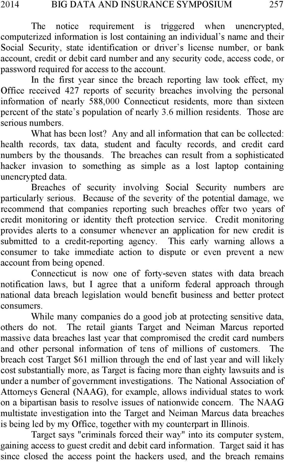 In the first year since the breach reporting law took effect, my Office received 427 reports of security breaches involving the personal information of nearly 588,000 Connecticut residents, more than