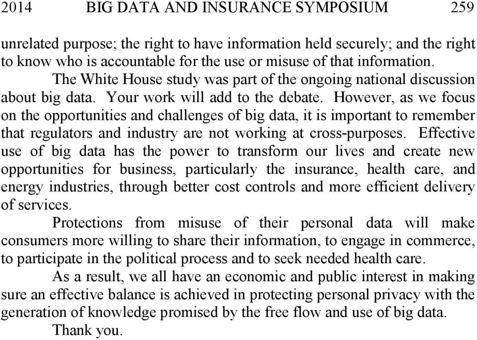 However, as we focus on the opportunities and challenges of big data, it is important to remember that regulators and industry are not working at cross-purposes.