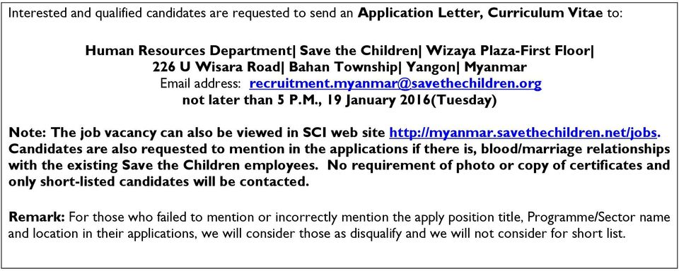savethechildren.net/jobs. Candidates are also requested to mention in the applications if there is, blood/marriage relationships with the existing Save the Children employees.