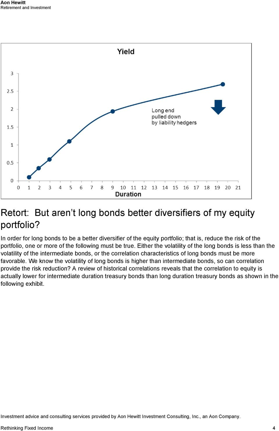 Either the volatility of the long bonds is less than the volatility of the intermediate bonds, or the correlation characteristics of long bonds must be more favorable.