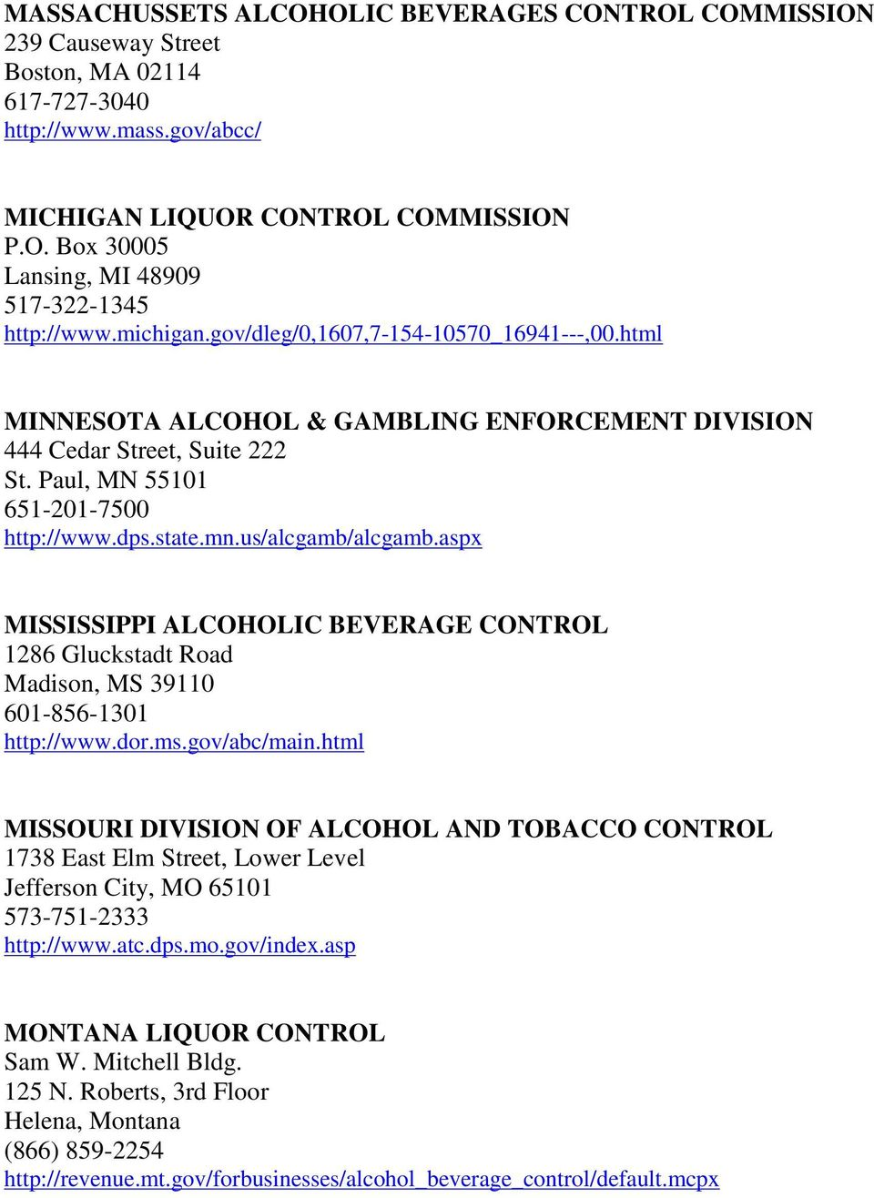 us/alcgamb/alcgamb.aspx MISSISSIPPI ALCOHOLIC BEVERAGE CONTROL 1286 Gluckstadt Road Madison, MS 39110 601-856-1301 http://www.dor.ms.gov/abc/main.