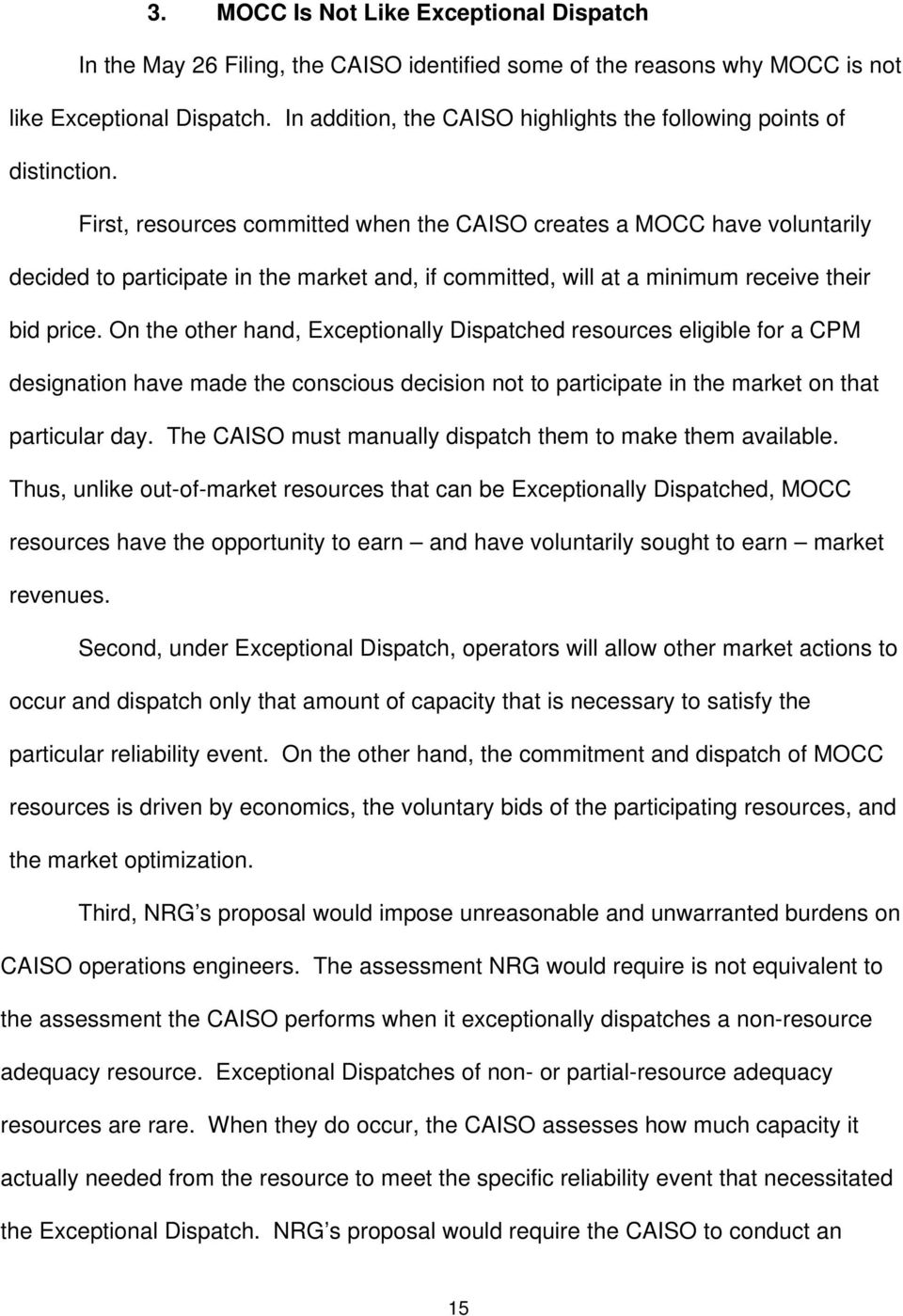 First, resources committed when the CAISO creates a MOCC have voluntarily decided to participate in the market and, if committed, will at a minimum receive their bid price.