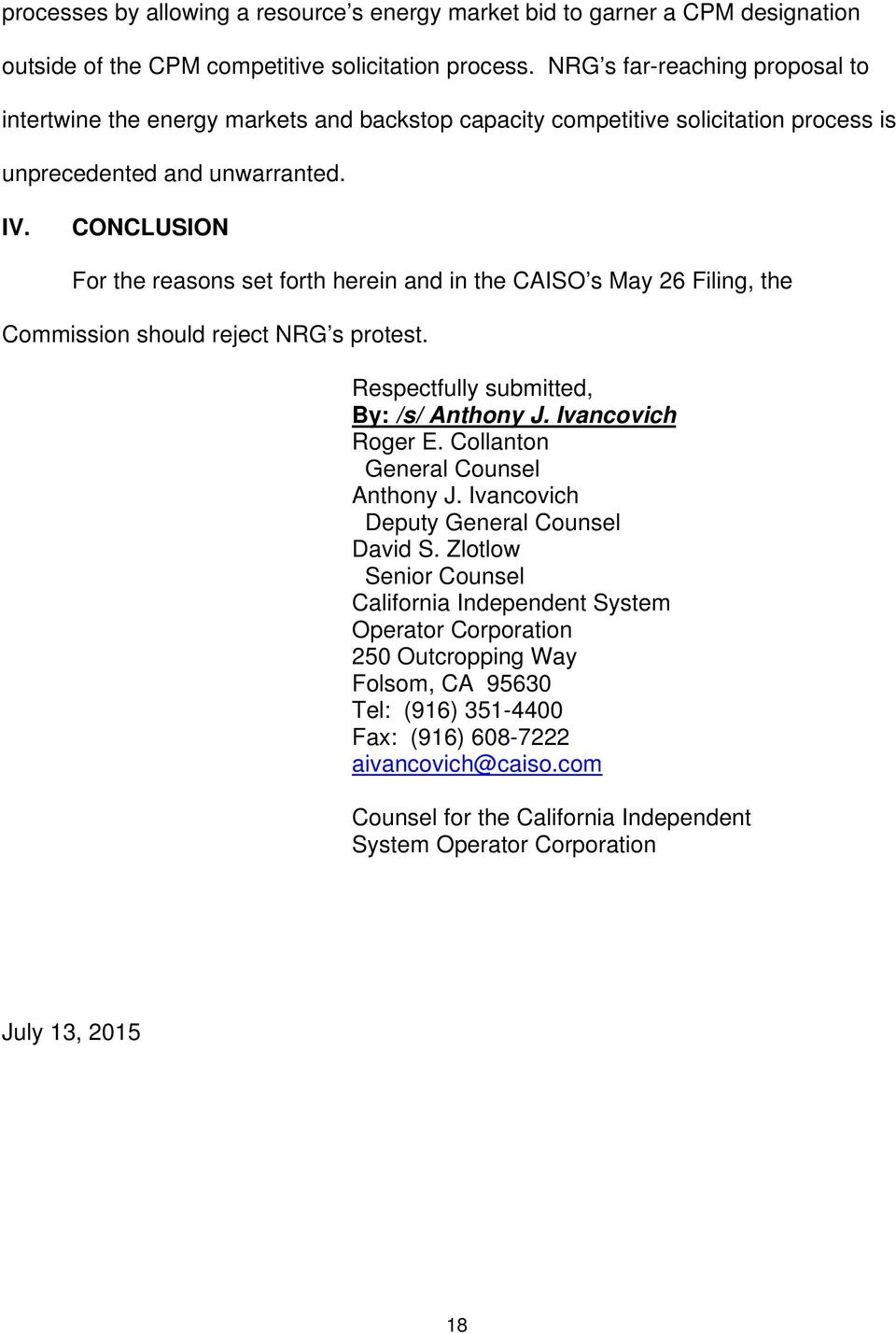 CONCLUSION For the reasons set forth herein and in the CAISO s May 26 Filing, the Commission should reject NRG s protest. Respectfully submitted, By: /s/ Anthony J. Ivancovich Roger E.