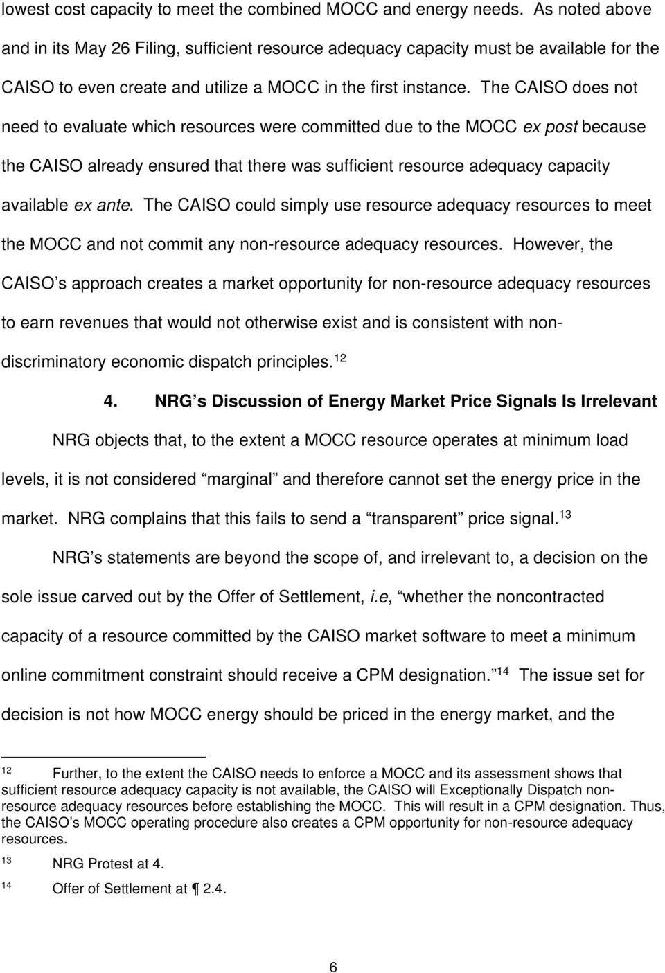 The CAISO does not need to evaluate which resources were committed due to the MOCC ex post because the CAISO already ensured that there was sufficient resource adequacy capacity available ex ante.