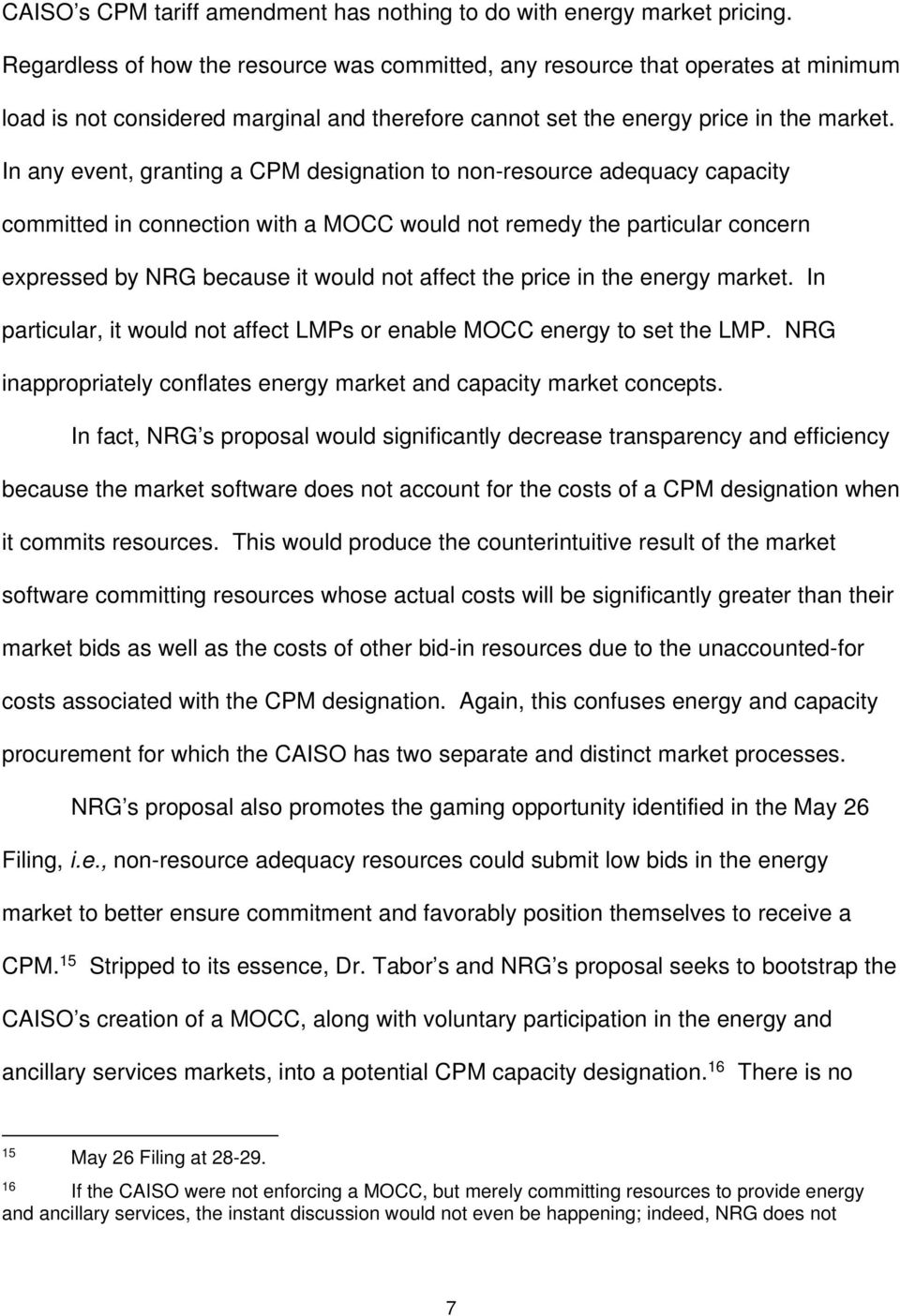 In any event, granting a CPM designation to non-resource adequacy capacity committed in connection with a MOCC would not remedy the particular concern expressed by NRG because it would not affect the