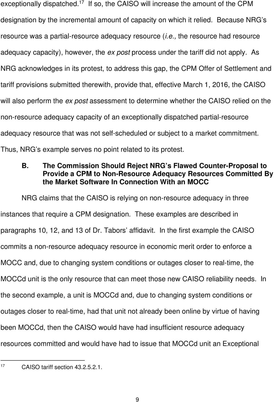 As NRG acknowledges in its protest, to address this gap, the CPM Offer of Settlement and tariff provisions submitted therewith, provide that, effective March 1, 2016, the CAISO will also perform the