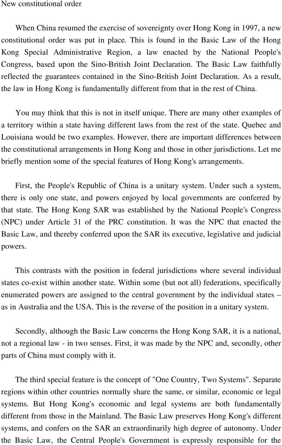 The Basic Law faithfully reflected the guarantees contained in the Sino-British Joint Declaration. As a result, the law in Hong Kong is fundamentally different from that in the rest of China.