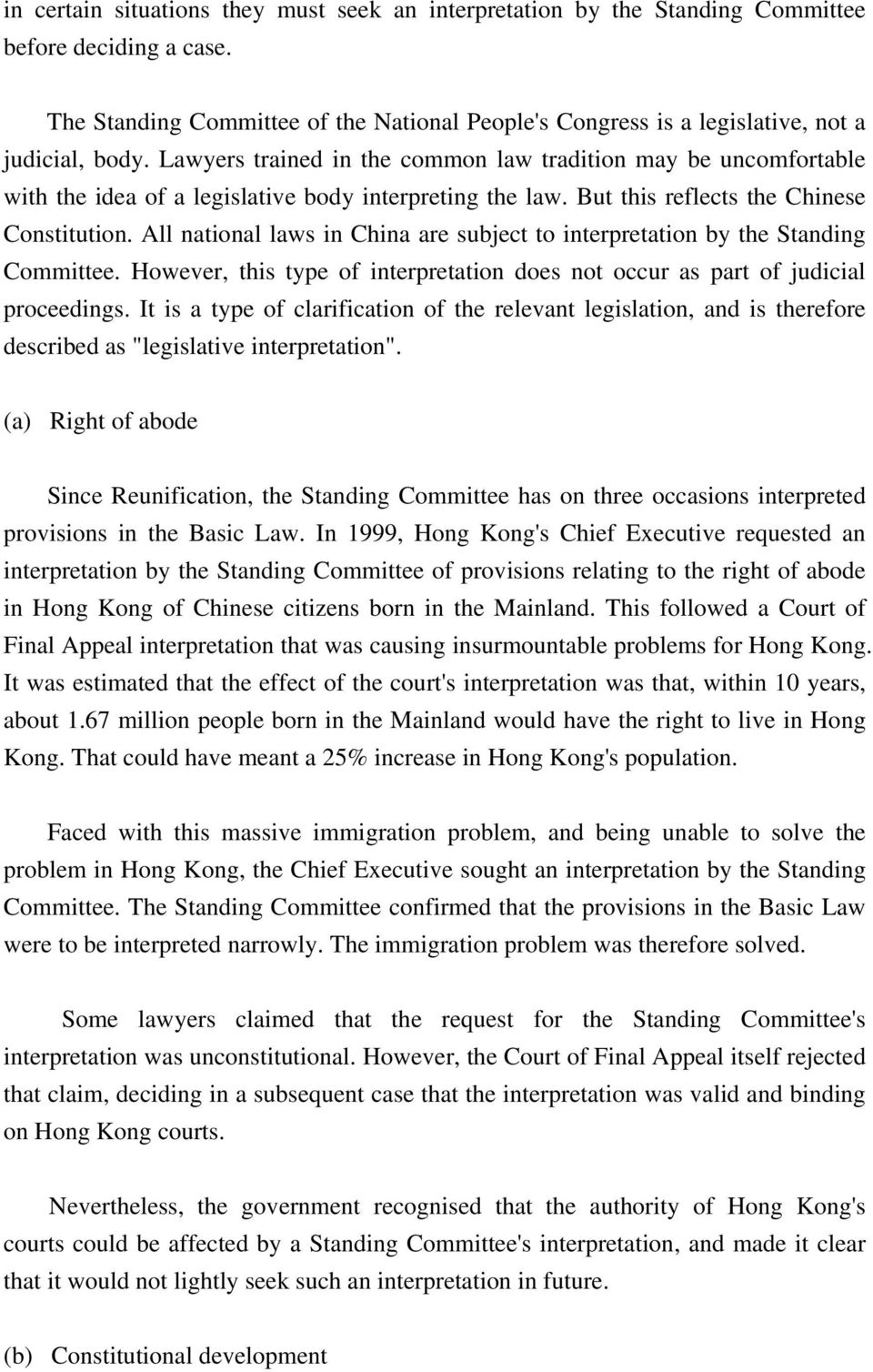 Lawyers trained in the common law tradition may be uncomfortable with the idea of a legislative body interpreting the law. But this reflects the Chinese Constitution.