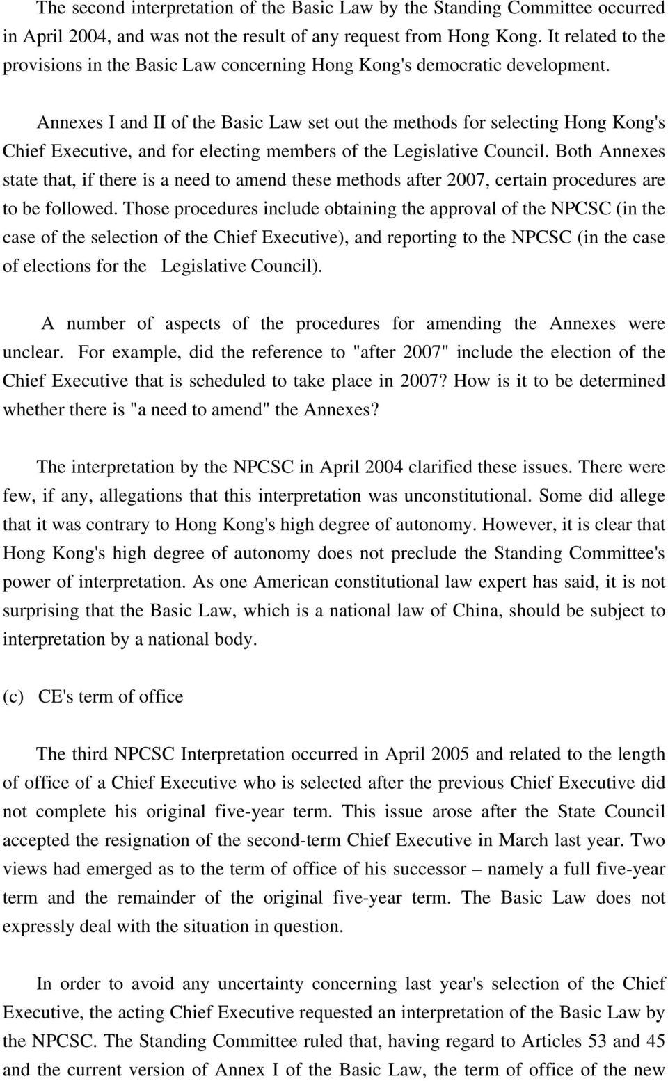 Annexes I and II of the Basic Law set out the methods for selecting Hong Kong's Chief Executive, and for electing members of the Legislative Council.