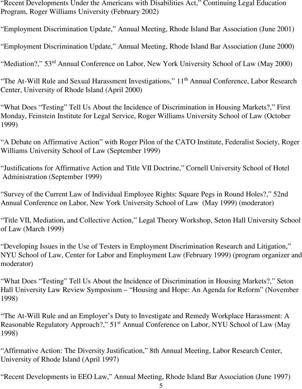 , 53 rd Annual Conference on Labor, New York University School of Law (May 2000) The At-Will Rule and Sexual Harassment Investigations, 11 th Annual Conference, Labor Research Center, University of