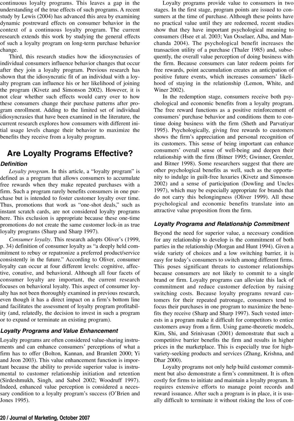 The current research extends ths work by studyng the general effects of such a loyalty program on long-term purchase behavor change.