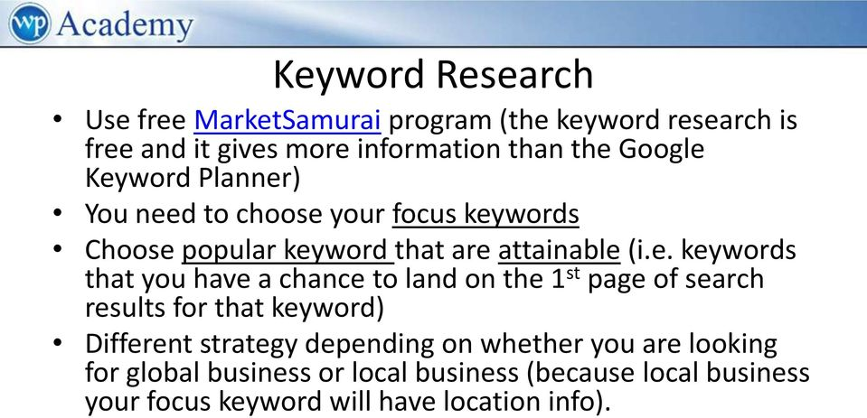 Keyword Planner) You need to choose your focus keywords Choose popular keyword that are attainable (i.e. keywords that