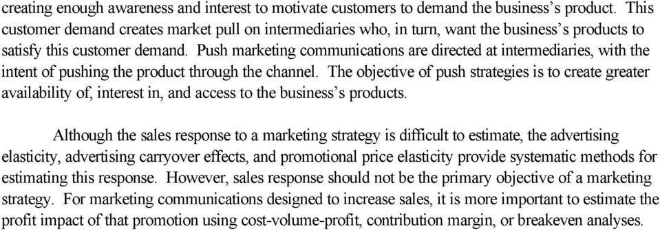 Push marketing communications are directed at intermediaries, with the intent of pushing the product through the channel.