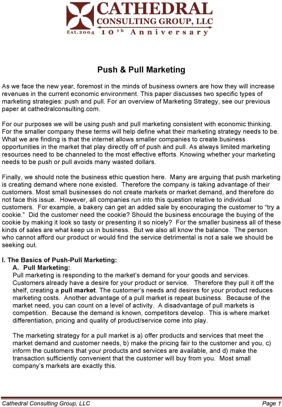 For our purposes we will be using push and pull marketing consistent with economic thinking. For the smaller company these terms will help define what their marketing strategy needs to be.