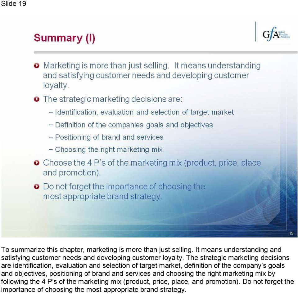 The strategic marketing decisions are identification, evaluation and selection of target market, definition of the company s goals and