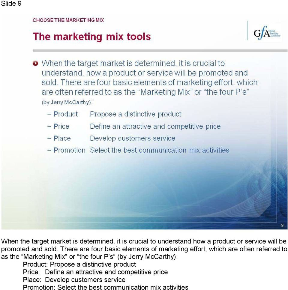 There are four basic elements of marketing effort, which are often referred to as the Marketing Mix or the