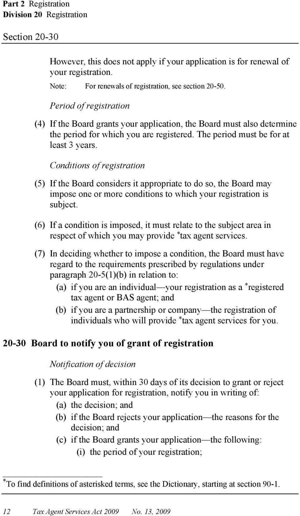 Conditions of registration (5) If the Board considers it appropriate to do so, the Board may impose one or more conditions to which your registration is subject.