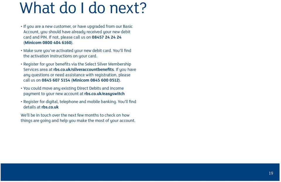 Register for your benefits via the Select Silver Membership Services area at rbs.co.uk/silveraccountbenefits.